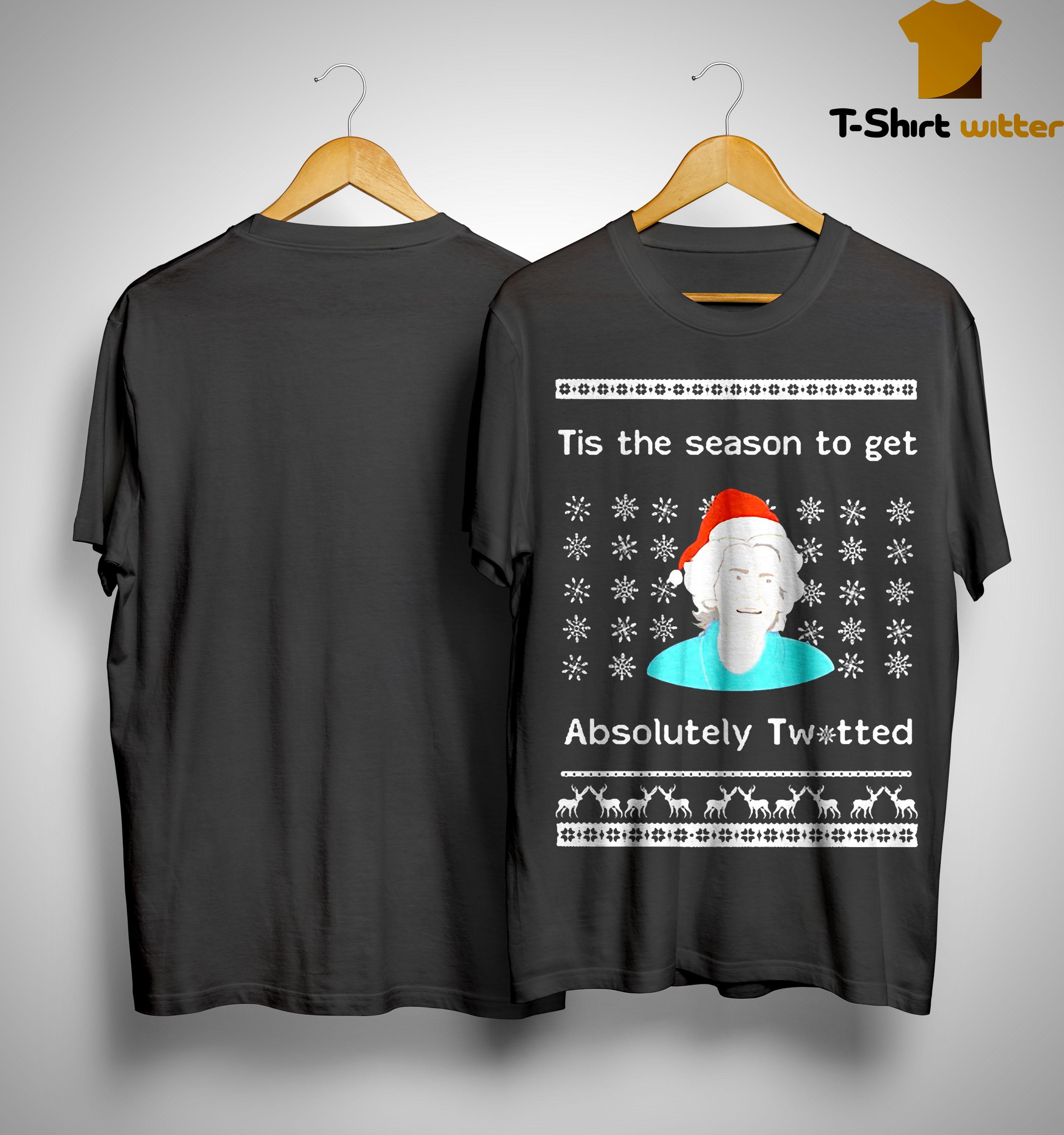 Tis The Season To Get Absolutely Twitted Shirt