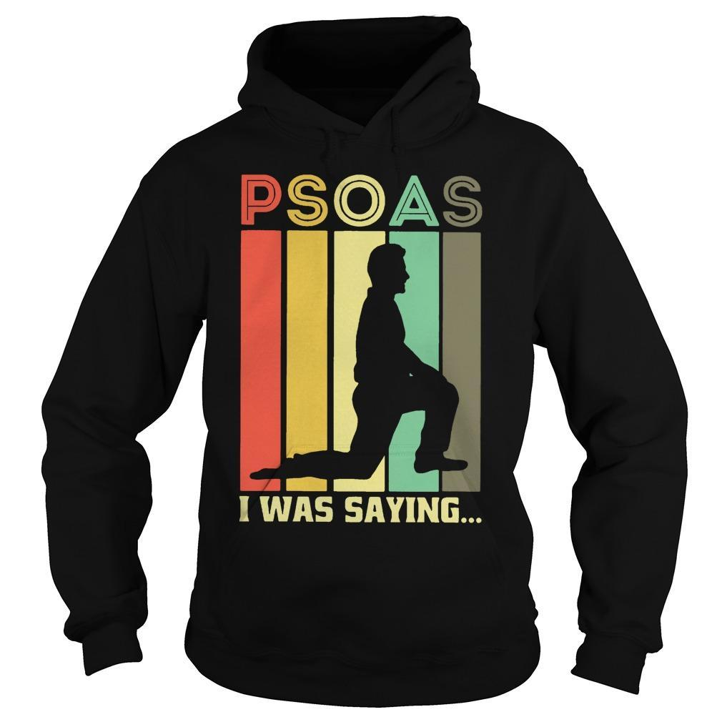 Vintage Psoas I Was Saying Hoodie