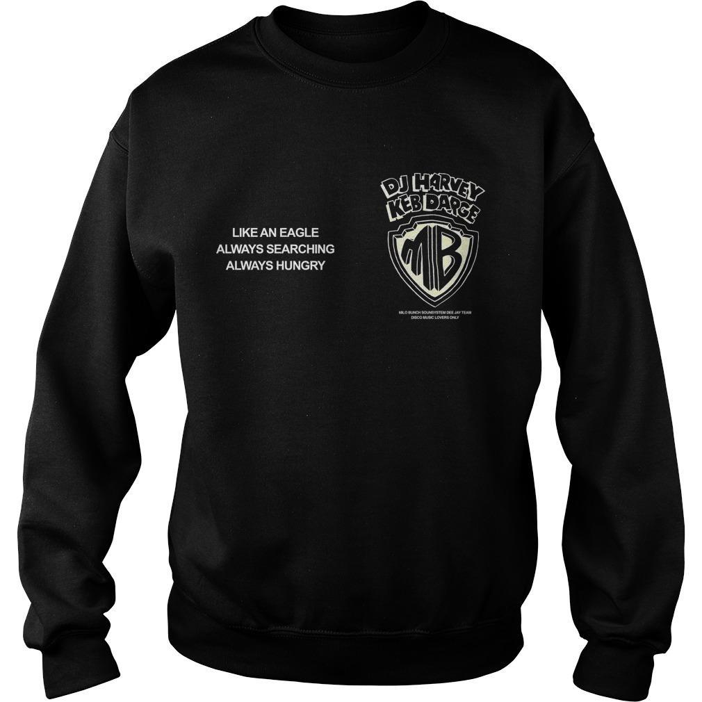 Dj Harvey Keb Darge Like An Eagle Always Searching Always Hungry00 Sweater