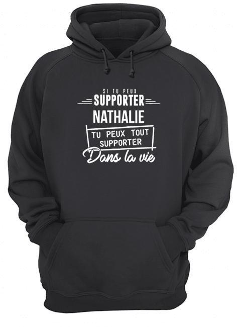 Si Tu Peux Supporter Nathalie Tu Peux Tout Supporter Dans La Vie Hoodie