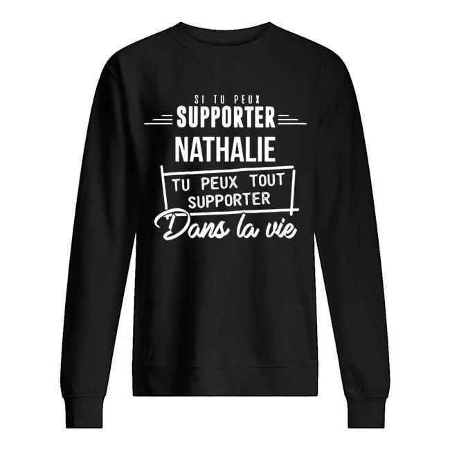Si Tu Peux Supporter Nathalie Tu Peux Tout Supporter Dans La Vie Sweater
