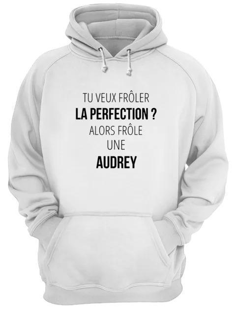 Tu Veux Frôler La Perfection Alors Frôle Une Audrey Hoodie
