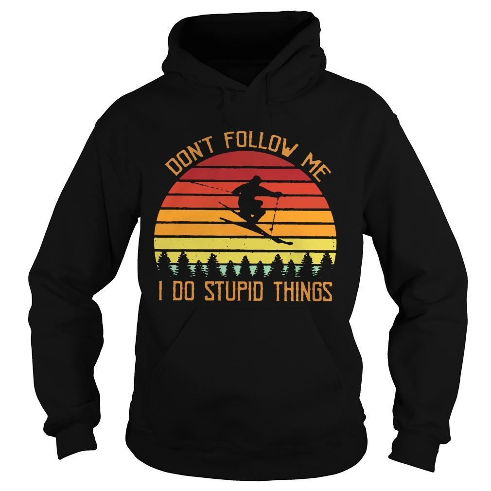 Vintage Skiing Don't Follow Me Do Stupid Things Hoodie