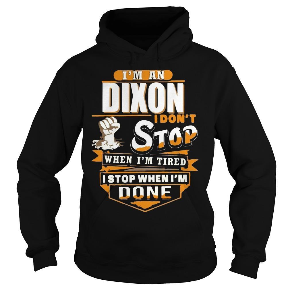 I'm A Dixon I Don't Stop When I'm Tired I Stop When I'm Done Hoodie