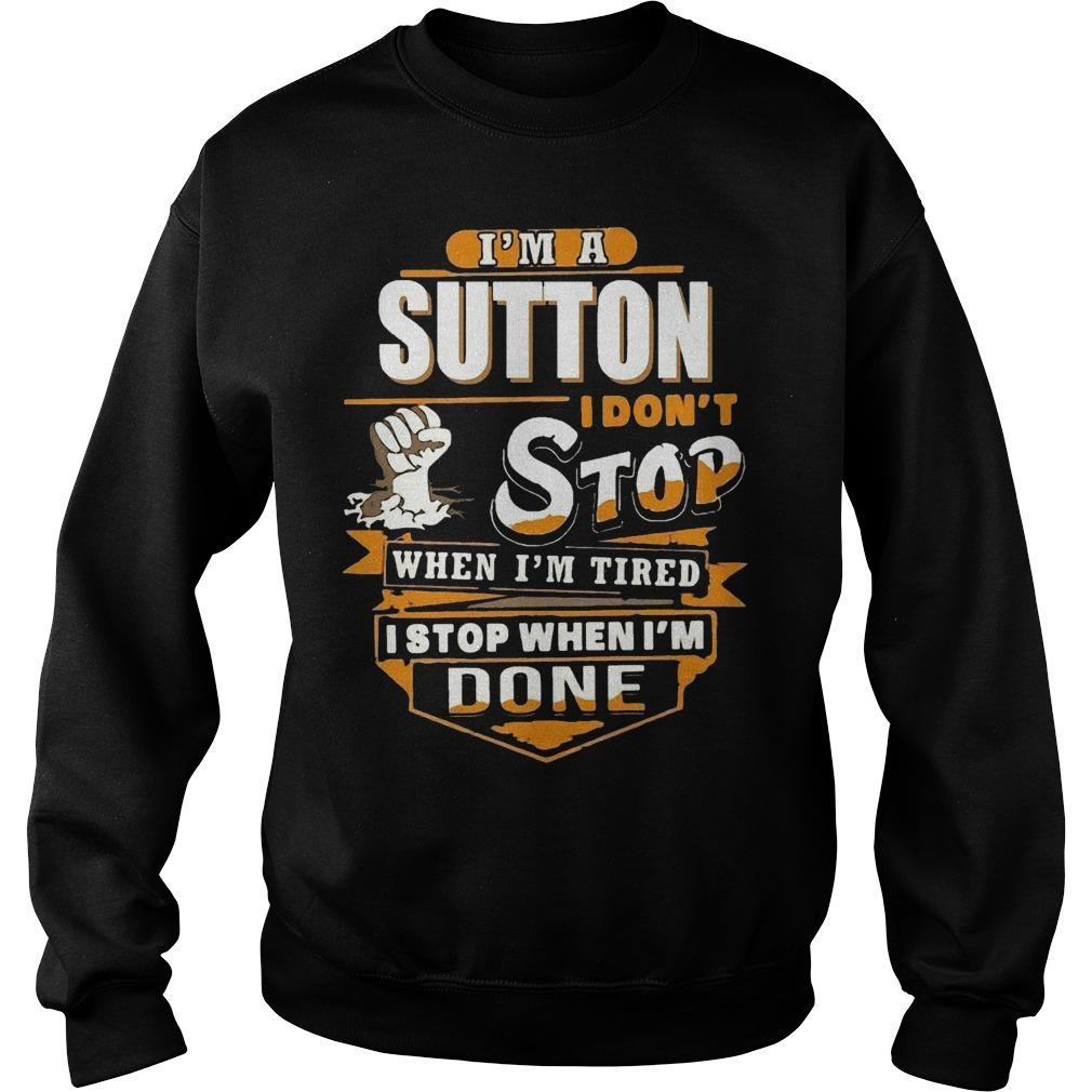 I'm A Sutton I Don't Stop When I'm Tired I Stop When I'm Done Sweater