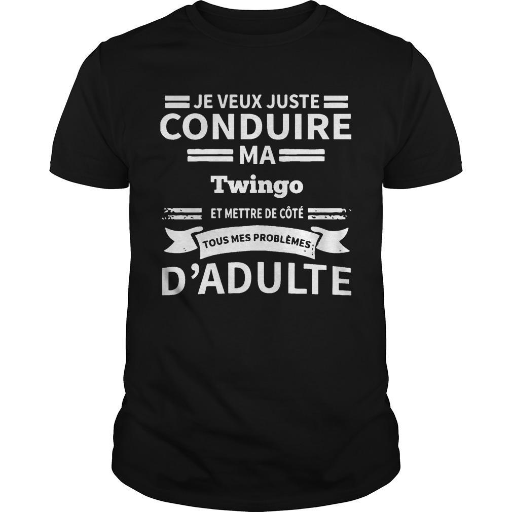 Je Veux Juste Conduire Ma Twingo D'adulte Shirt