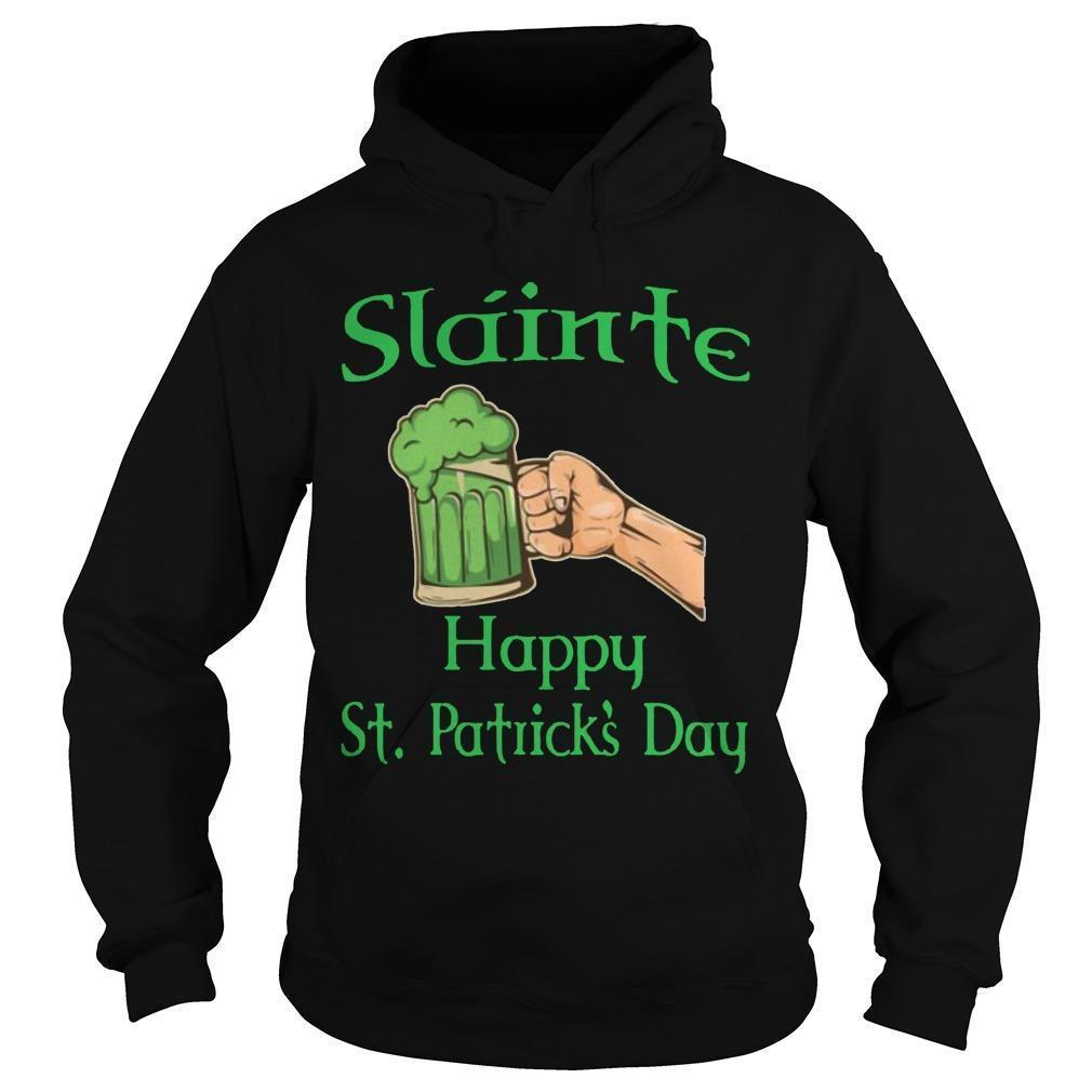 Slainte Drinking Beer Happy St Patrick's Day Hoodie