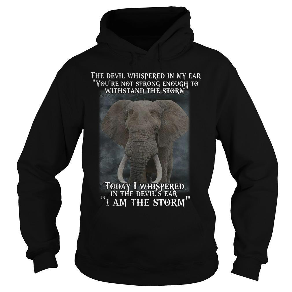 Elephant Today I Whispered In The Devil's Ear I Am The Storm Hoodie