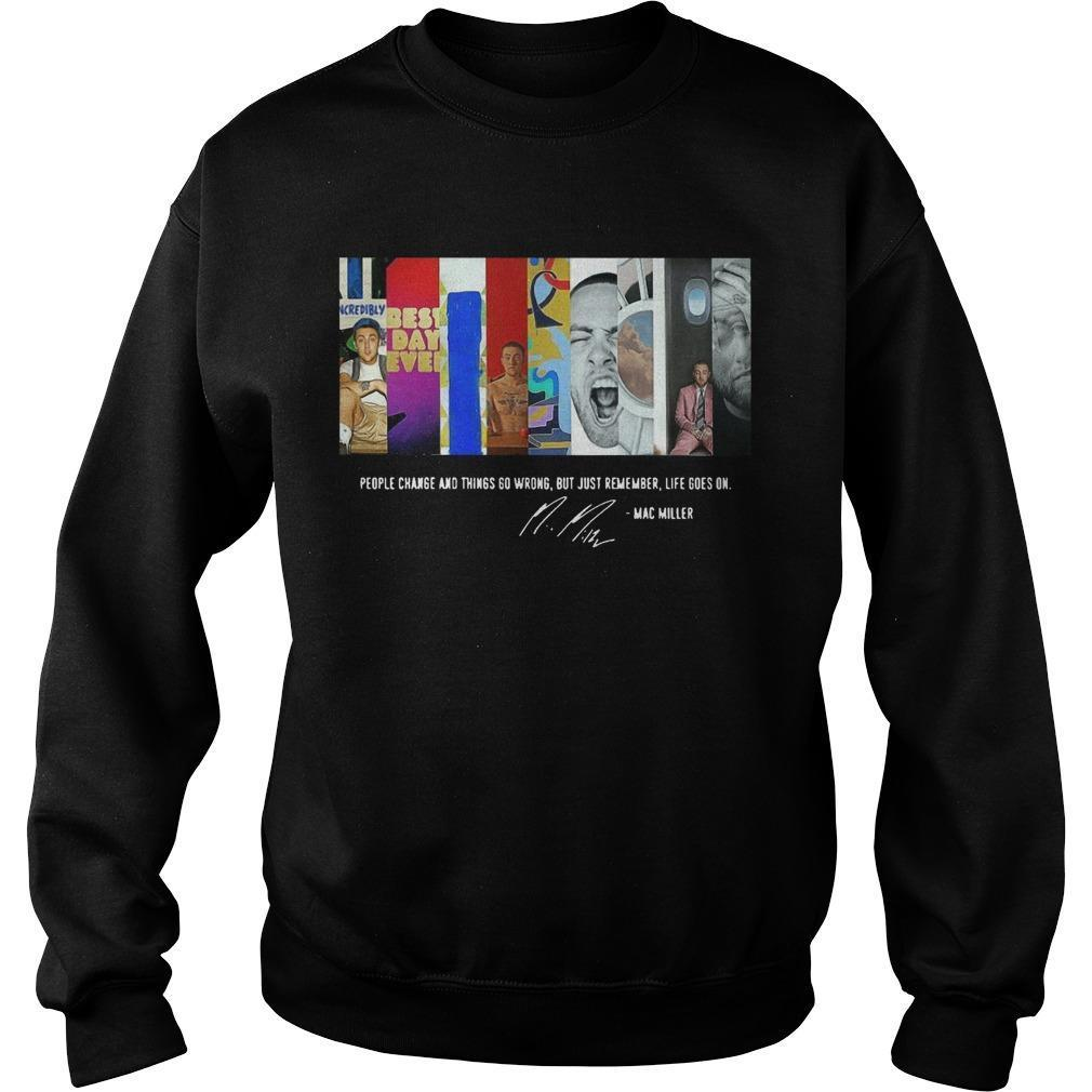 People Change And Things Go Wrong But Just Remember Life Goes On Mac Miller Sweater