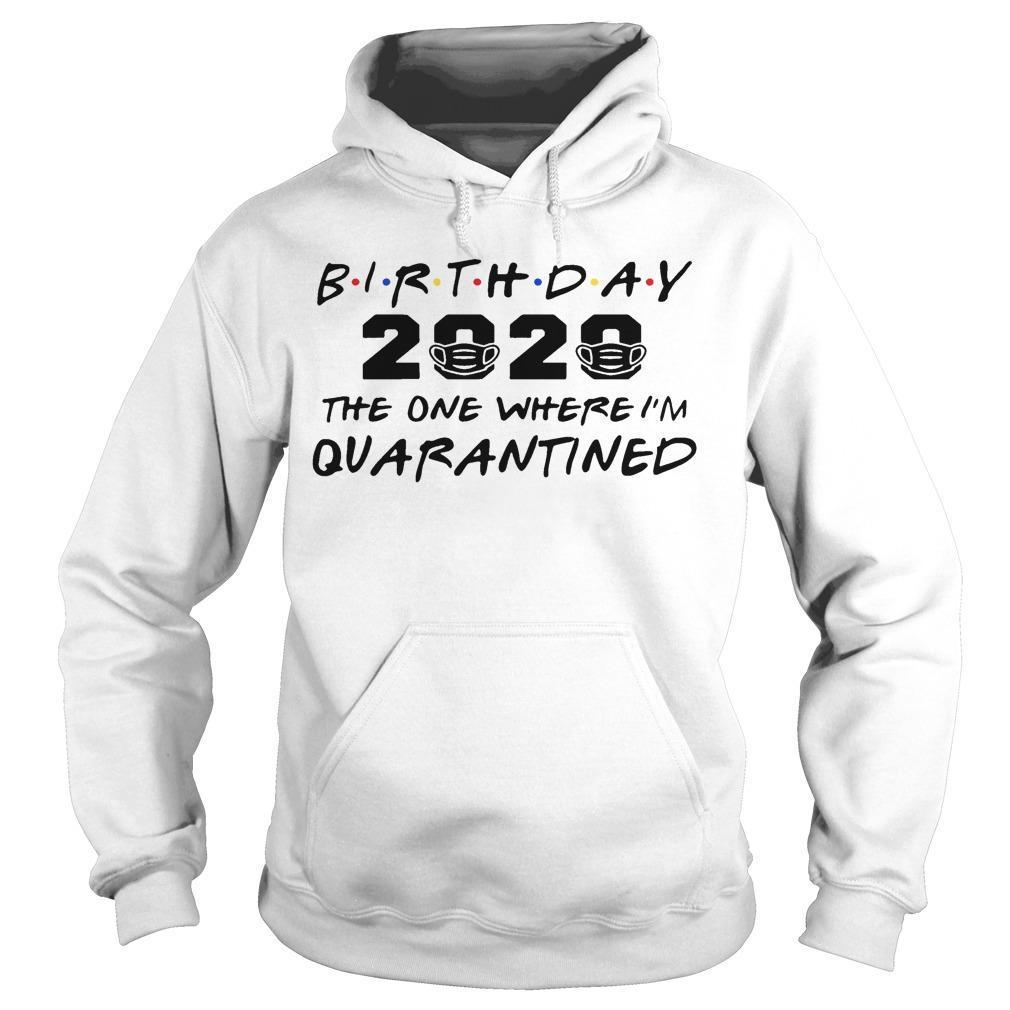 Birthday 2020 The One Where I'm Quarantined Hoodie
