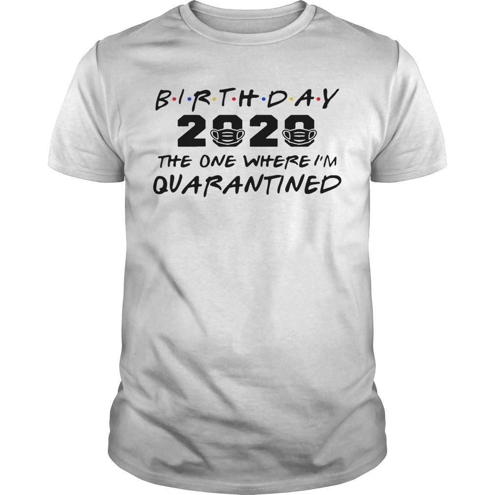 Birthday 2020 The One Where I'm Quarantined Shirt