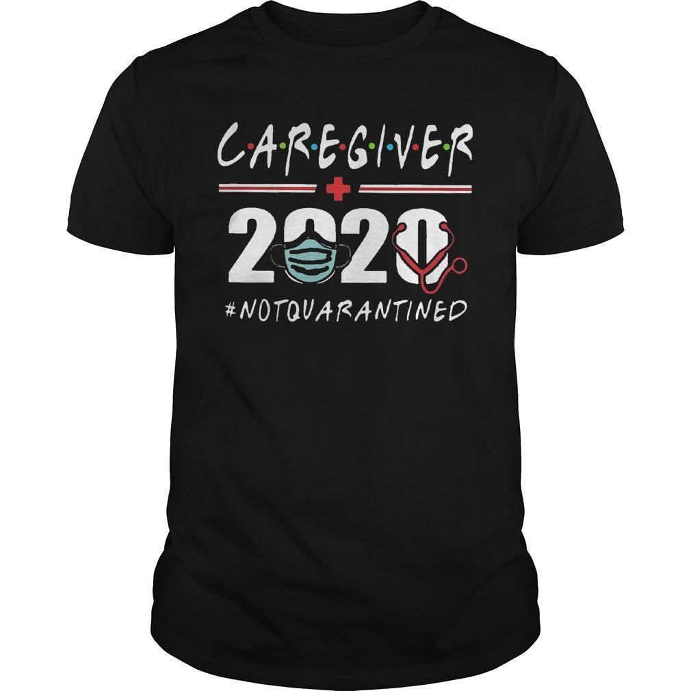 Caregiver 2020 Not Quarantined Shirt