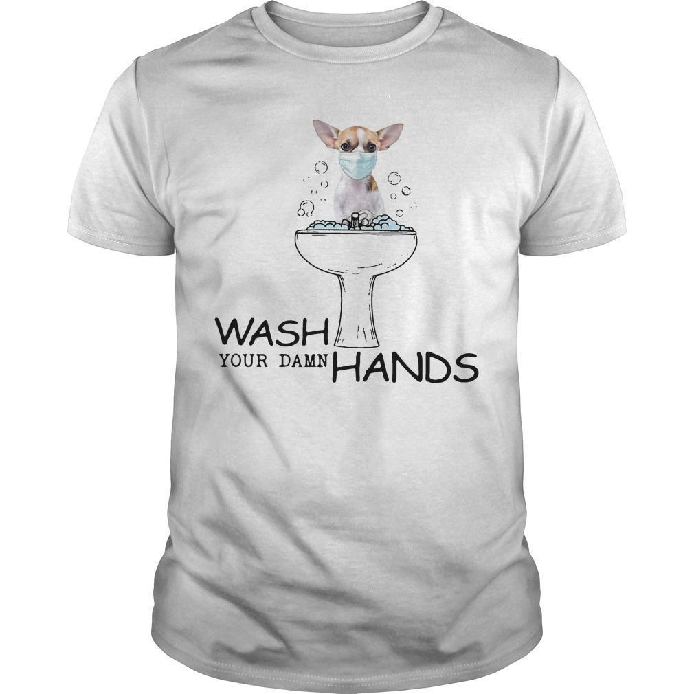 Chihuahua Wash Your Damn Hands Shirt