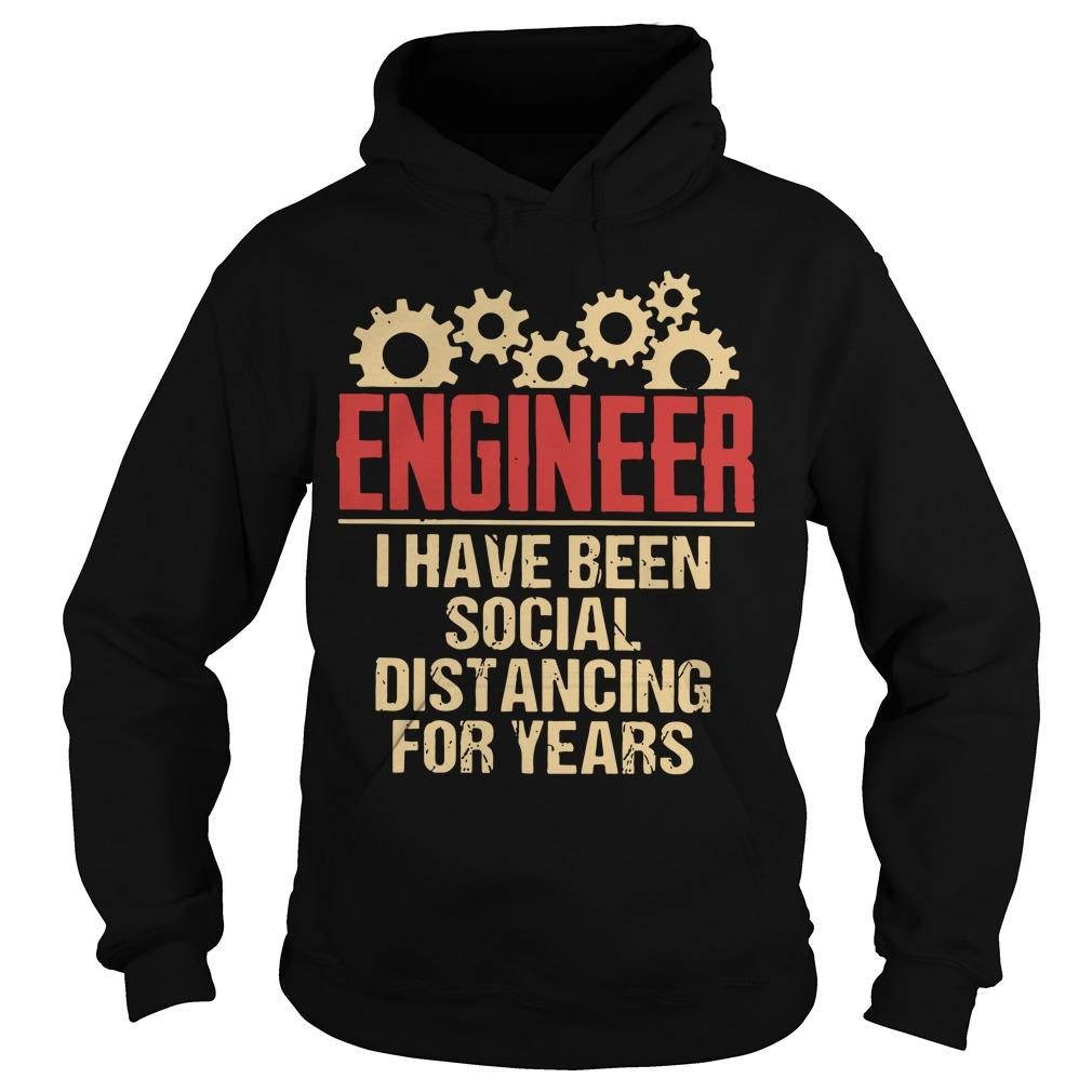 Engineer I Have Been Social Distancing For Years Hoodie