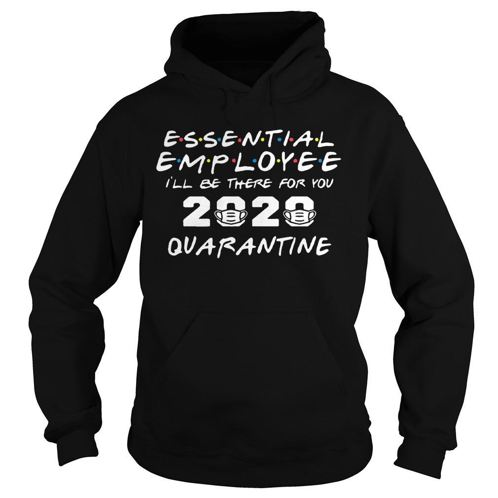 Essential Employee I'll Be There For You 2020 Quarantine Hoodie