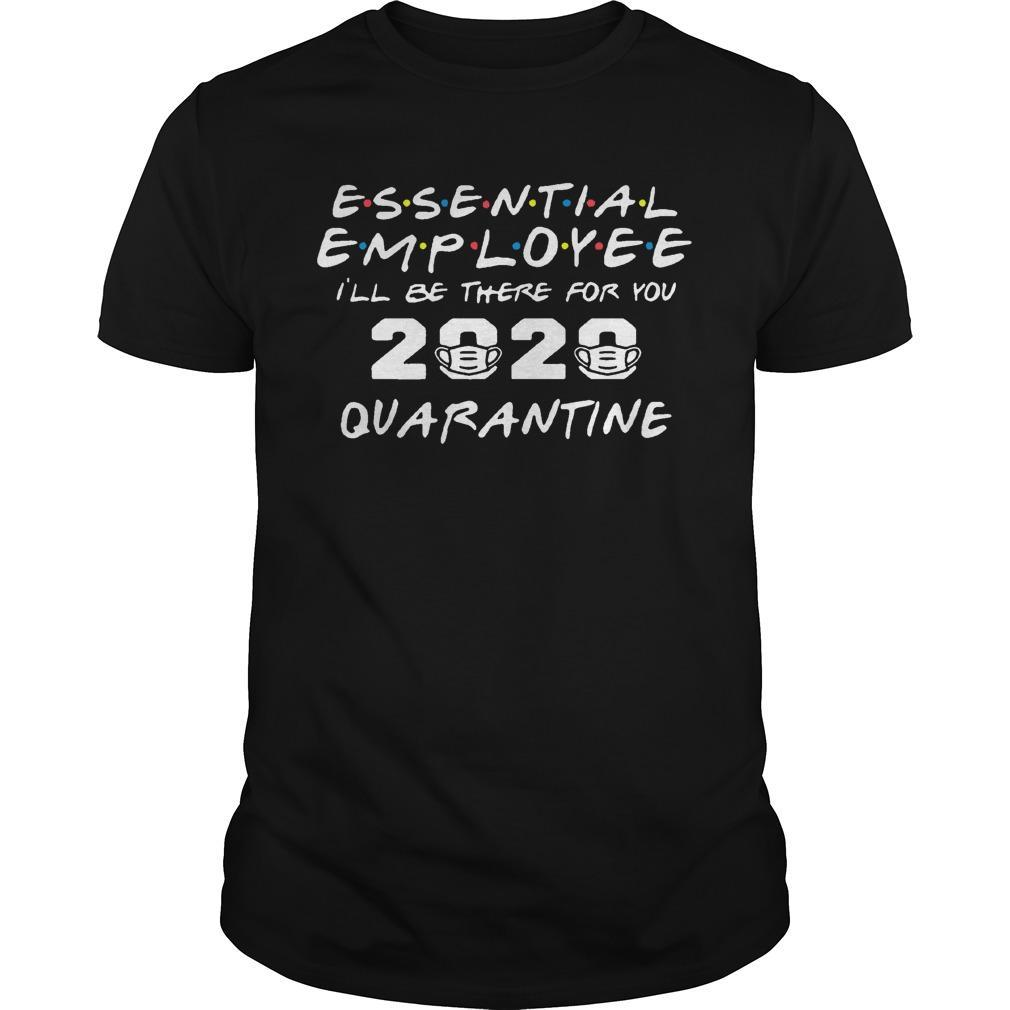 Essential Employee I'll Be There For You 2020 Quarantine Shirt
