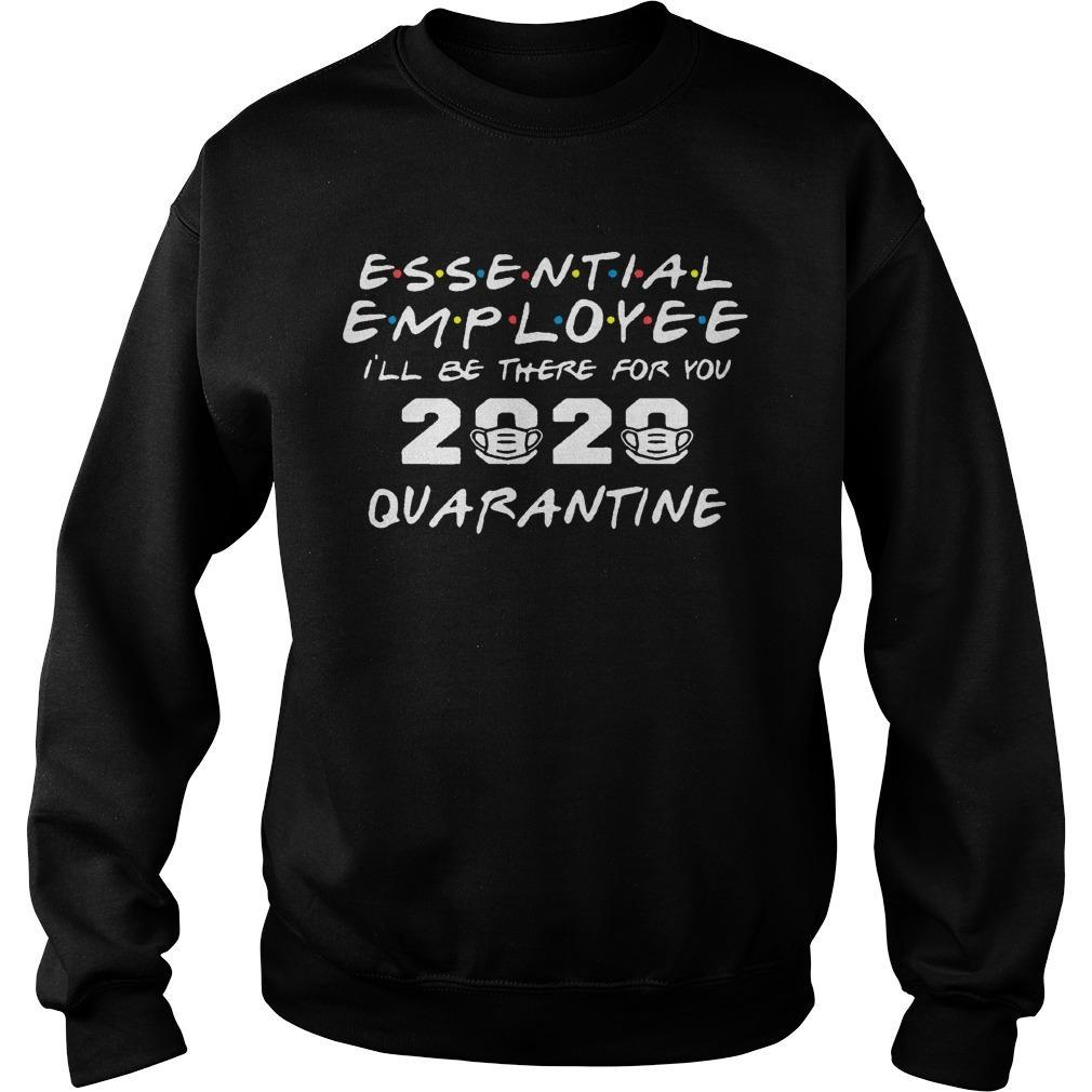 Essential Employee I'll Be There For You 2020 Quarantine Sweater