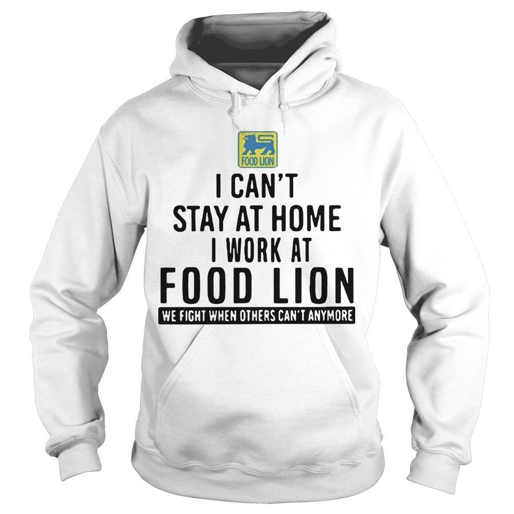 I Can't Stay At Home I Work At Food Lion Hoodie
