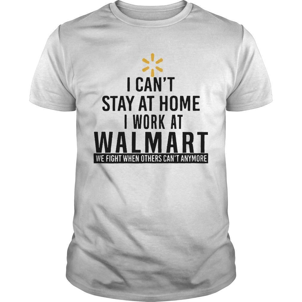 I Can't Stay At Home I Work At Walmart Shirt