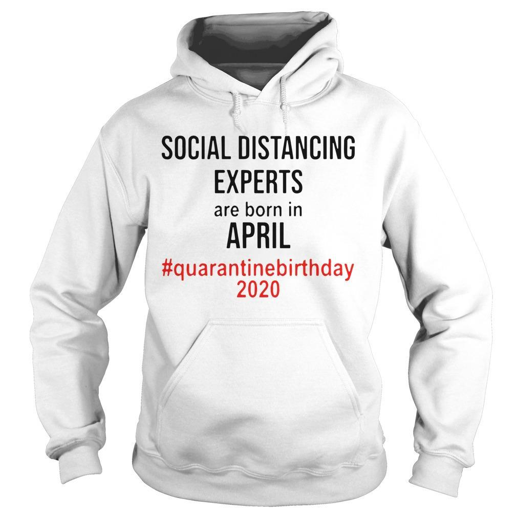 Social Distancing Experts Are Born In April Quarantine Birthday 2020 Hoodie