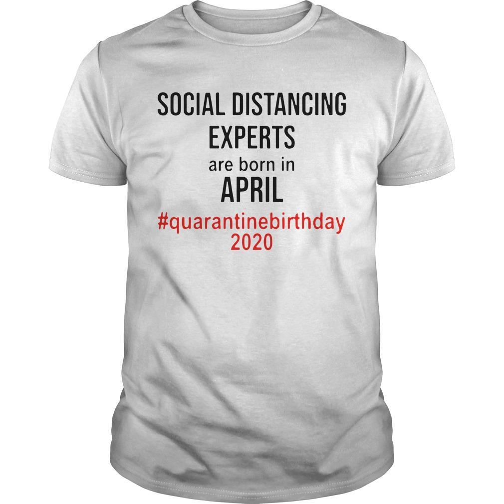 Social Distancing Experts Are Born In April Quarantine Birthday 2020 Shirt