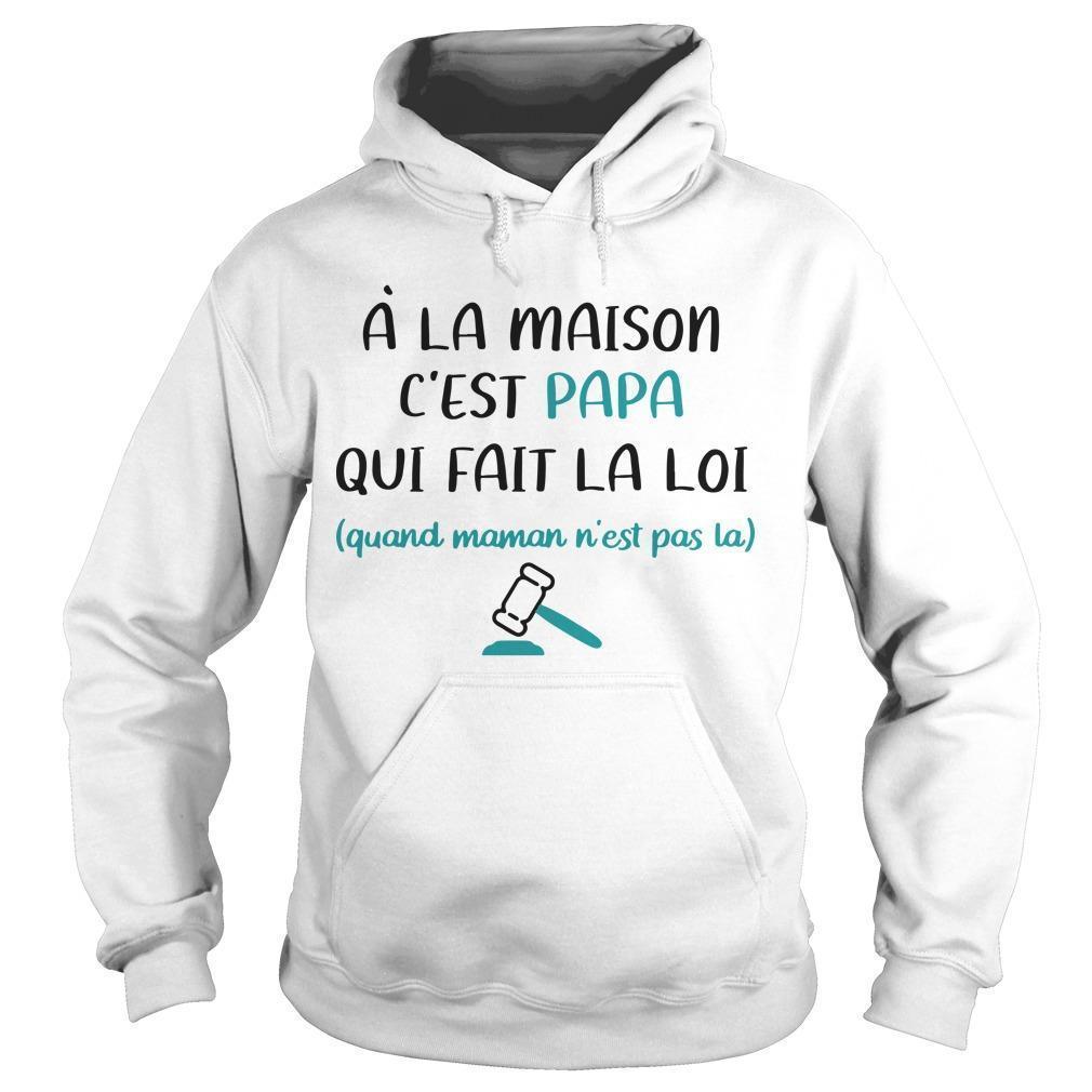 À La Maison C'est Papa Qui Fait La Loi Quand Maman N'est Pas La Shirt, Sweater and Hoodie ...