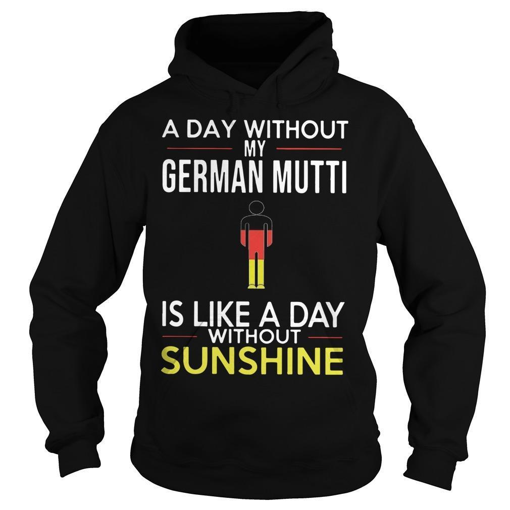 A Day Without My German Mutti Is Like A Day Without Sunshine Hoodie