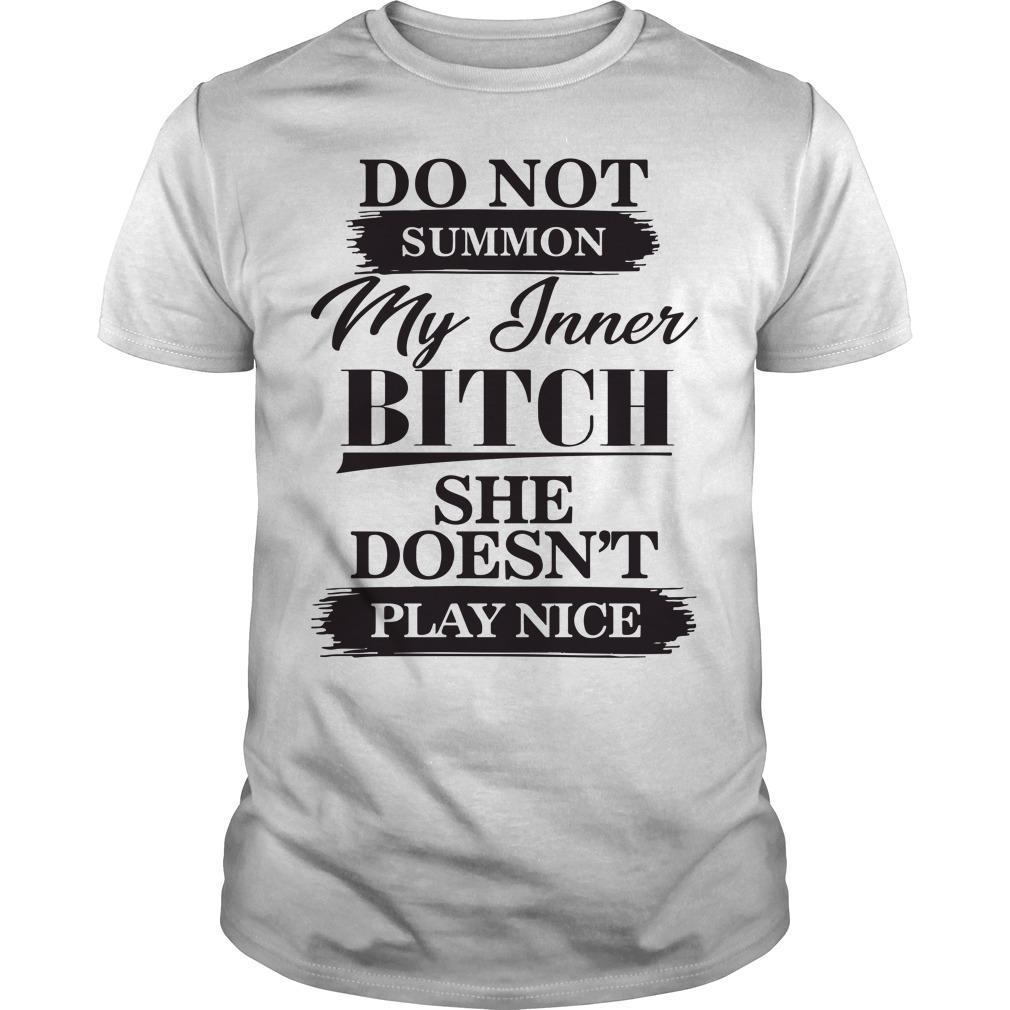 Do Not Summon My Inner Bitch She Doesn't Play Nice Shirt