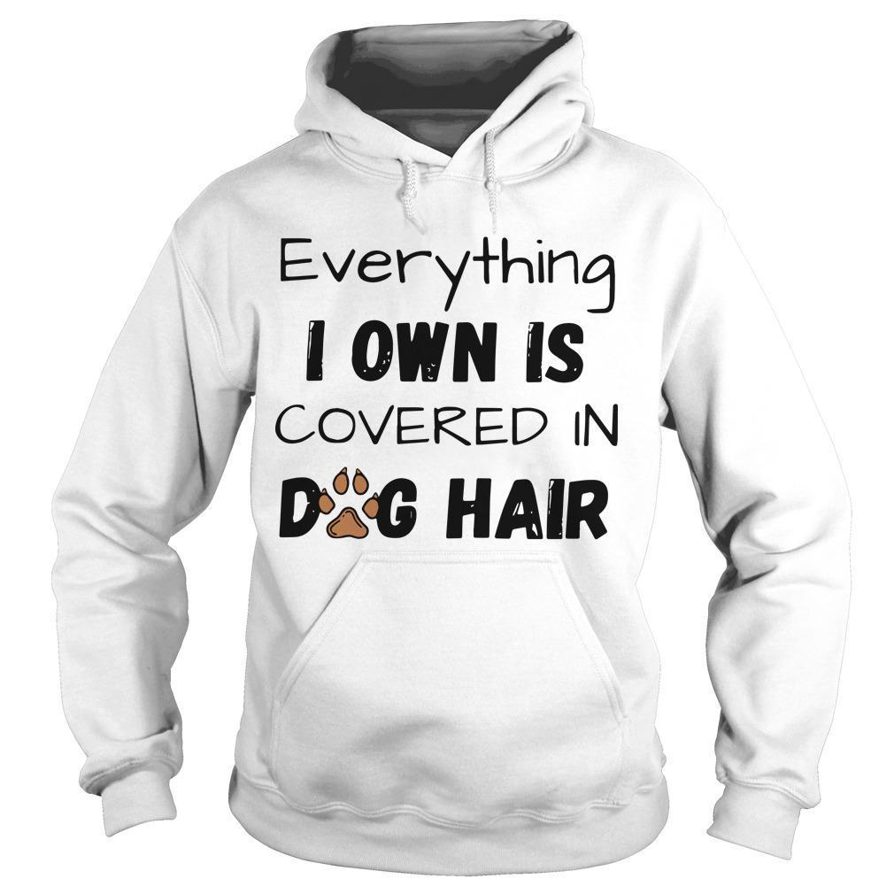 Everything I Own Is Covered In Dog Hair Hoodie