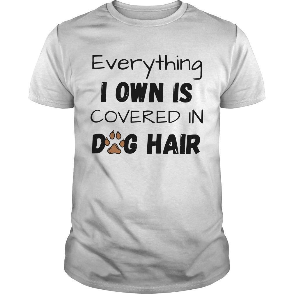 Everything I Own Is Covered In Dog Hair Shirt
