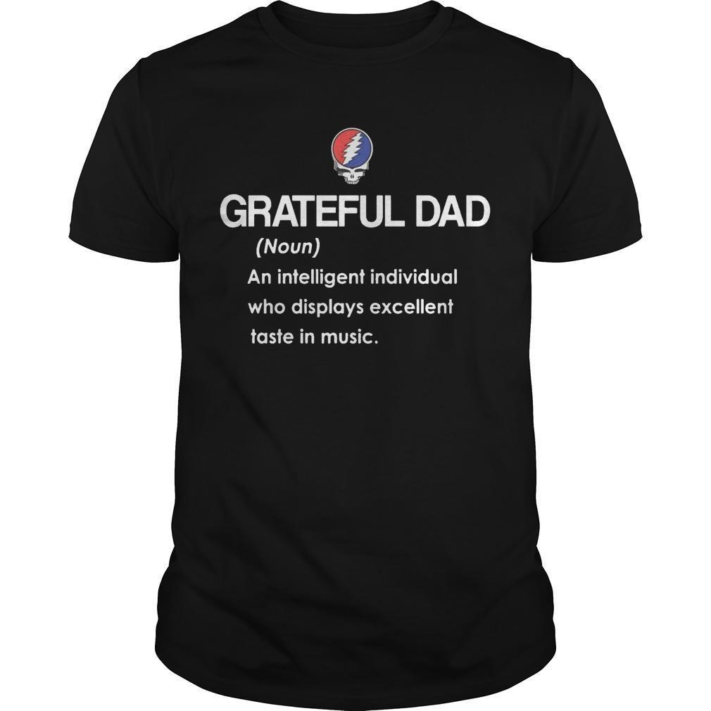 Grateful Dad An Intelligent Individual Who Displays Excellent Taste In Music Shirt