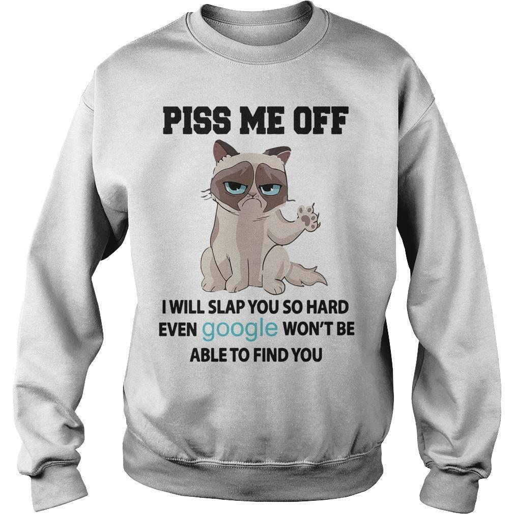 Grumpy Cat Piss Me Off I Will Slap You So Hard Even Google Won't Be Able To Find You Sweater