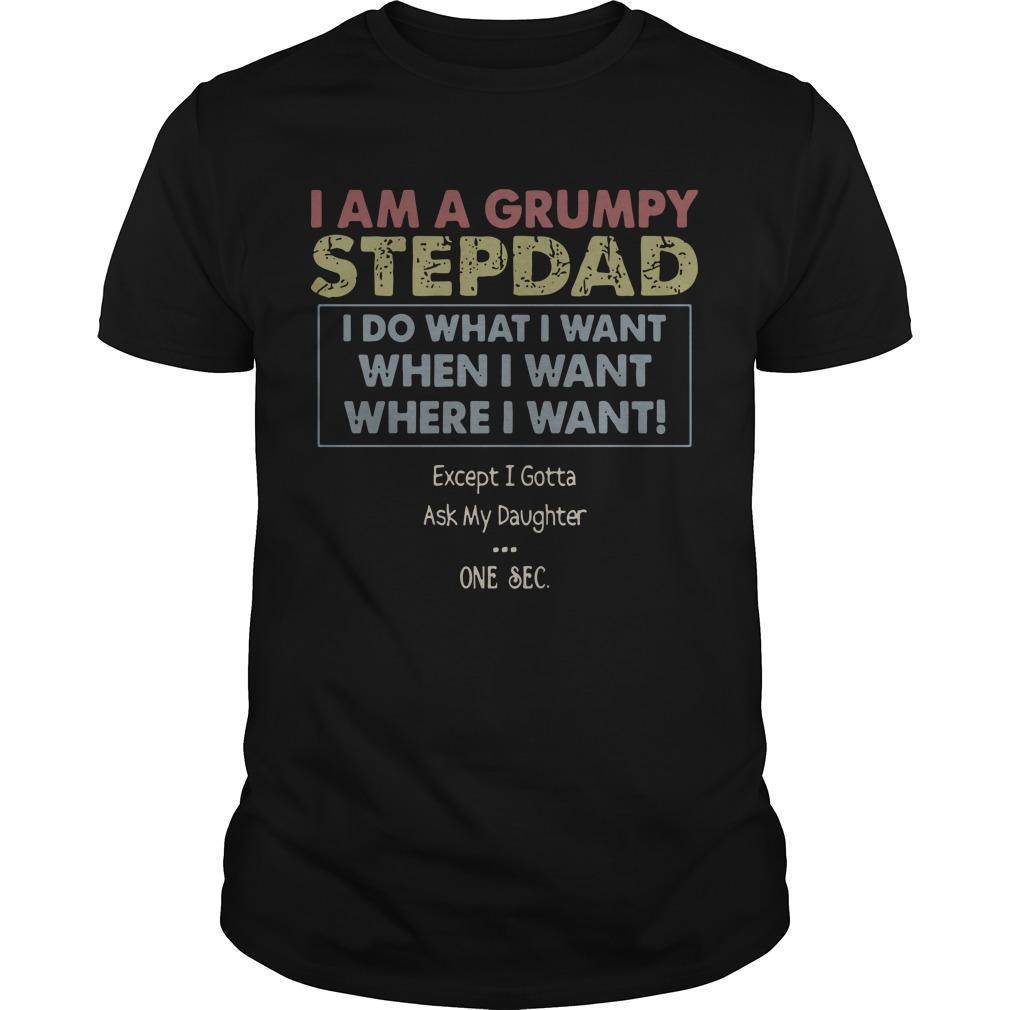 I Am A Grumpy Stepdad I Do What I Want When I Want Where I Want Shirt