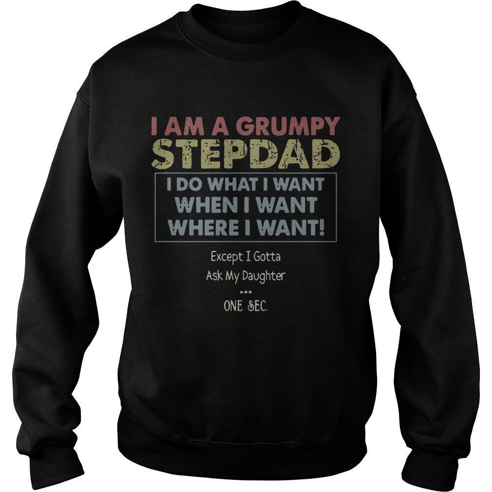 I Am A Grumpy Stepdad I Do What I Want When I Want Where I Want Sweater