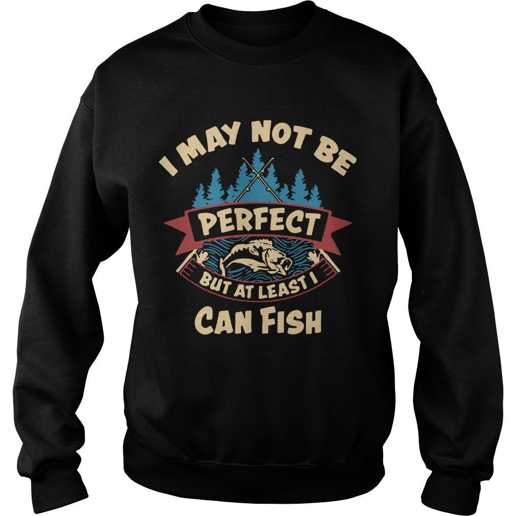 I May Not Be Perfect But At Least I Can Fish Sweater