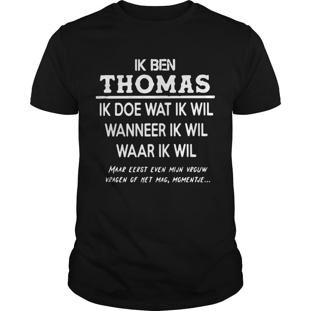 Ik Ben Thomas Ik Doe Wat Ik Wil Wanneer Ik Wil Waar Ik Wil Shirt