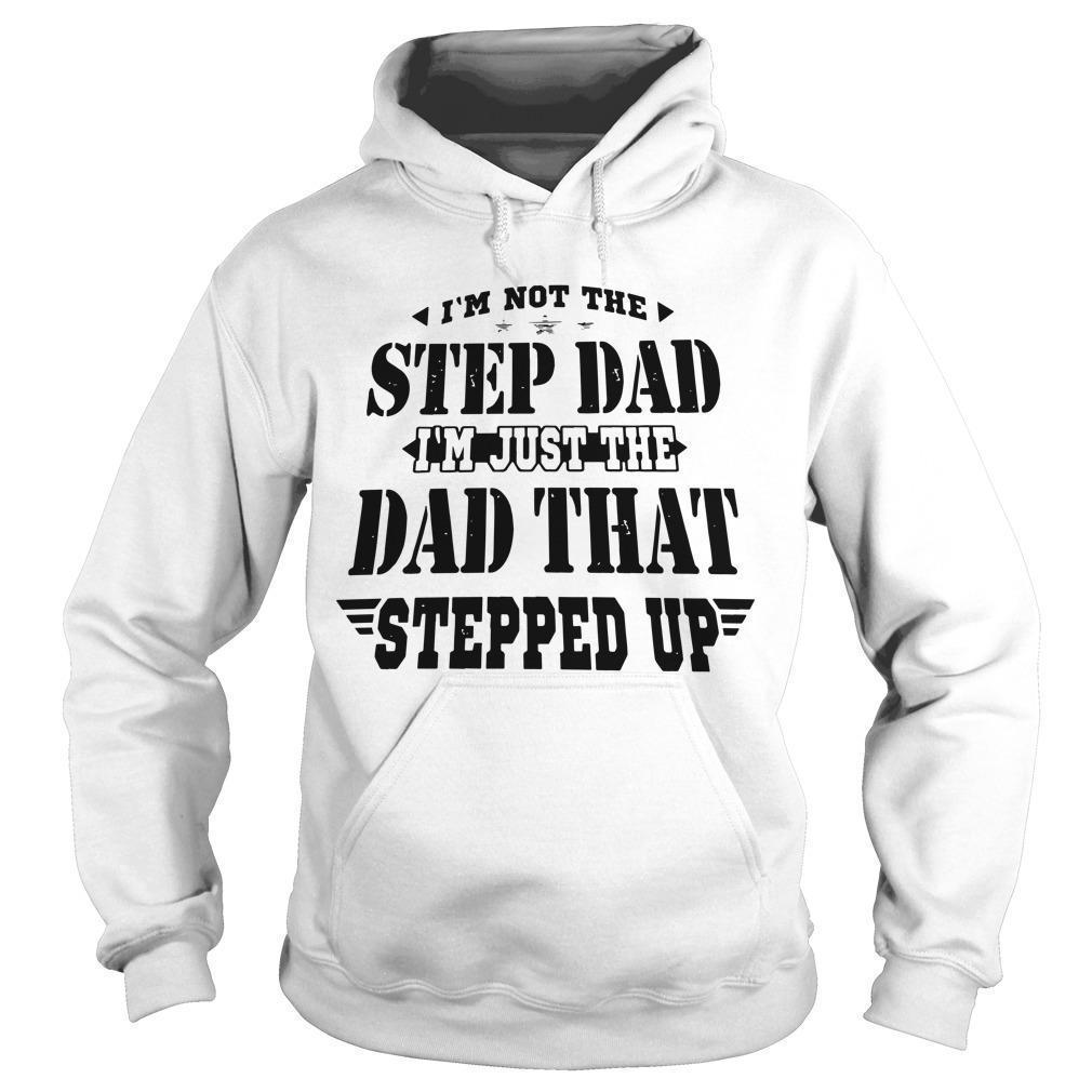 I'm Not The Step Dad I'm Just The Dad That Stepped Up Hoodie