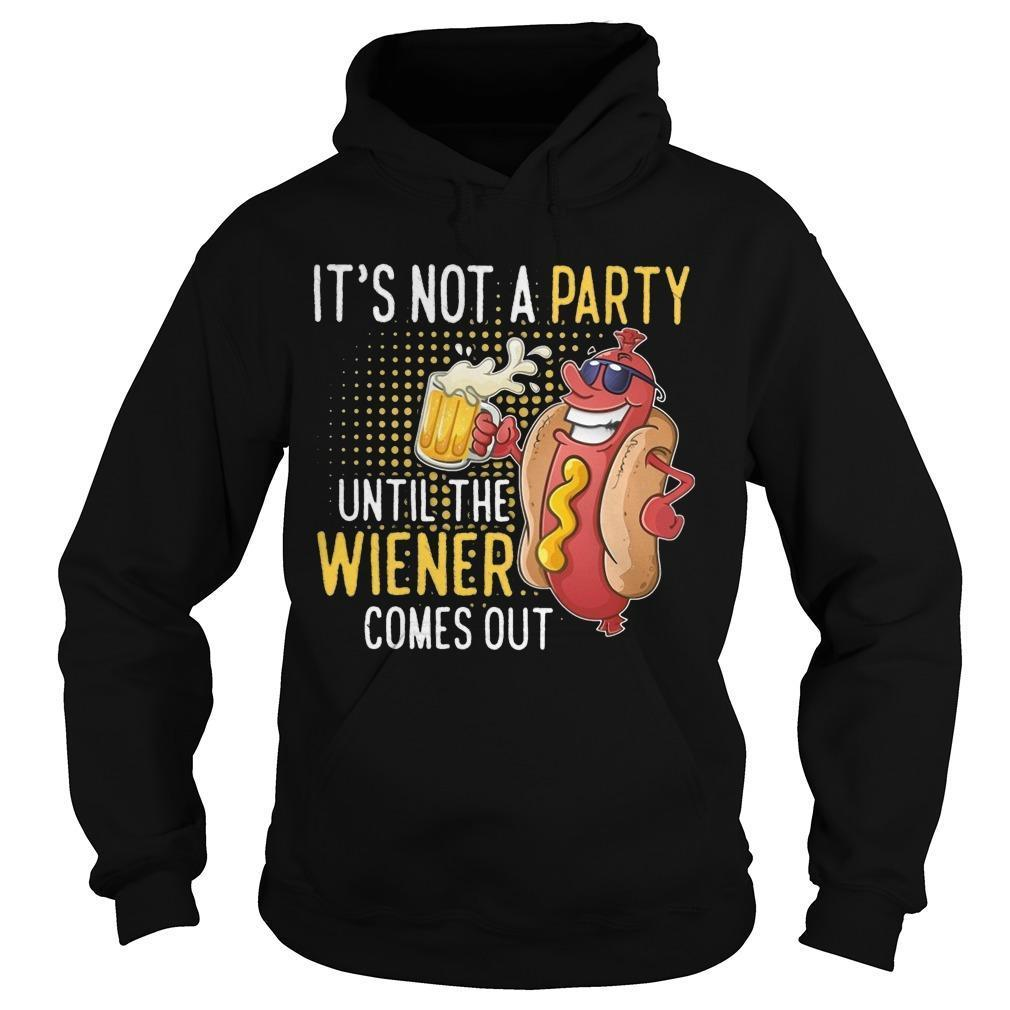 It's Not A Party Until The Wiener Comes Out Hoodie