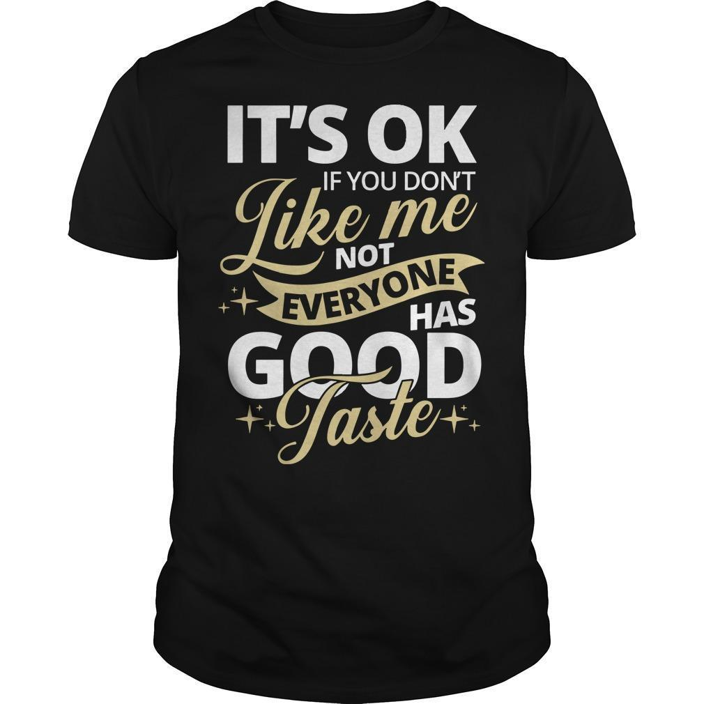 It's Ok If You Don't Like Me Not Everyone Has Good Taste Shirt
