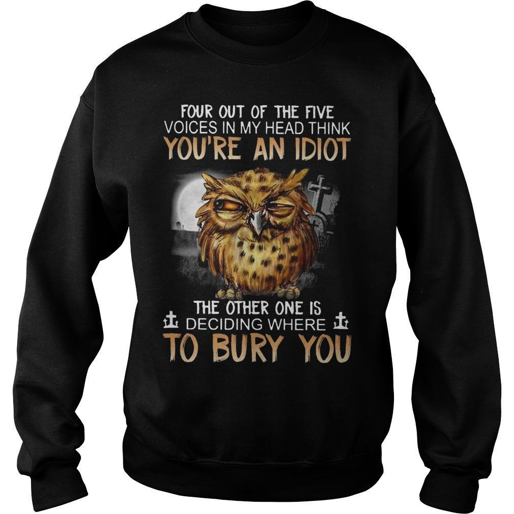 Owl Four Out Of The Five Voices In My Head Think You're An Idiot Sweater