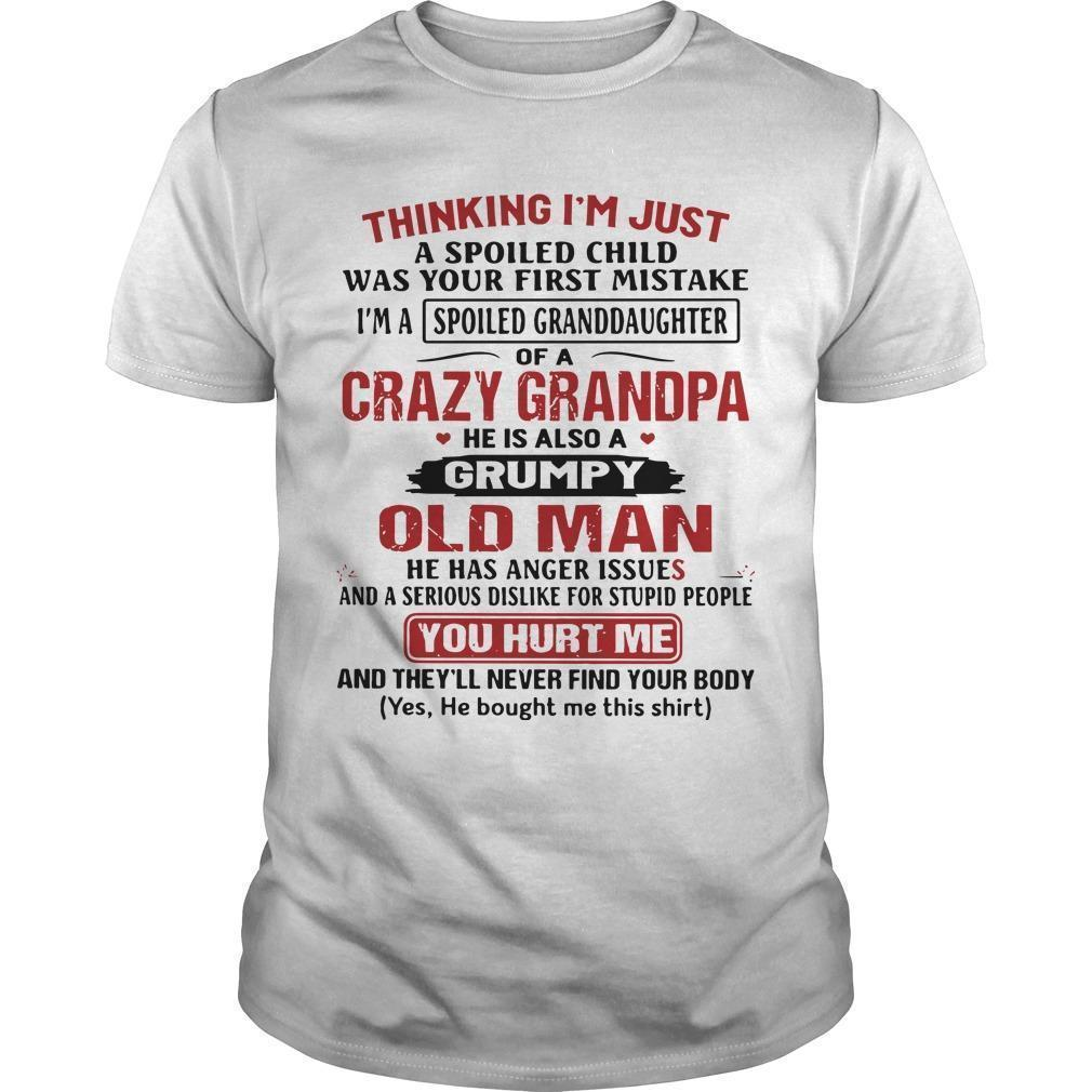 Thinking I'm Just A Spoiled Child Was Your First Mistake Of A Crazy Grandpa Shirt