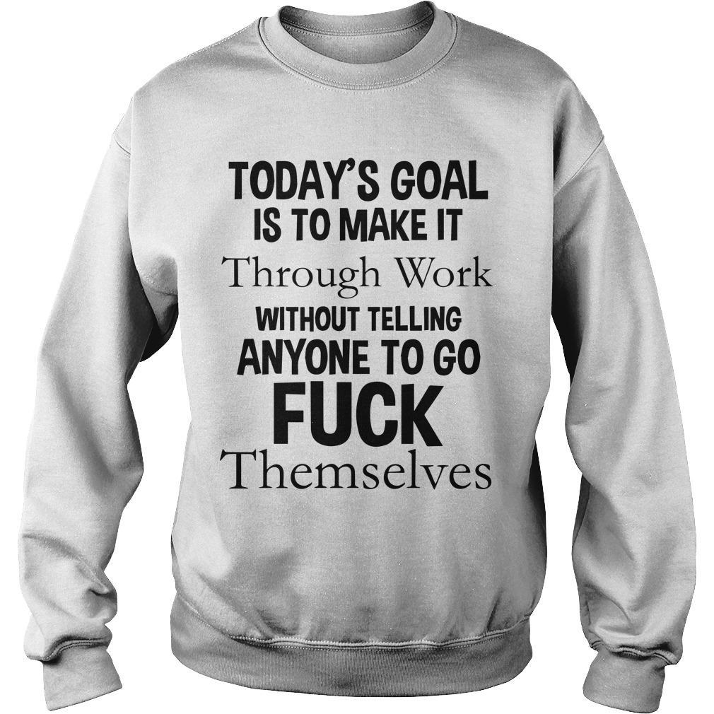 Today's Goal Is To Make It Through Work Without Telling Anyone To Go Fuck Themselves Sweater