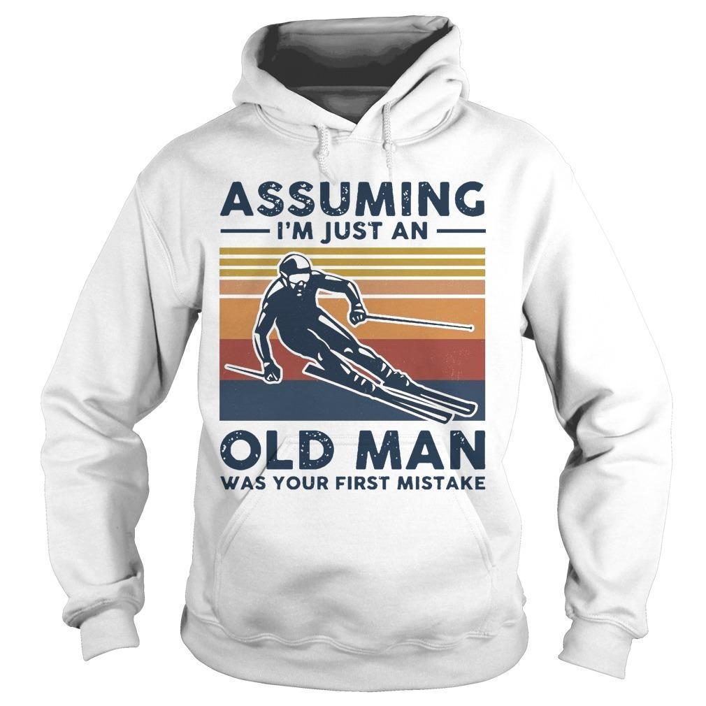 Vintage Skiing Assuming I'm Just An Old Man Was Your First Mistake Hoodie