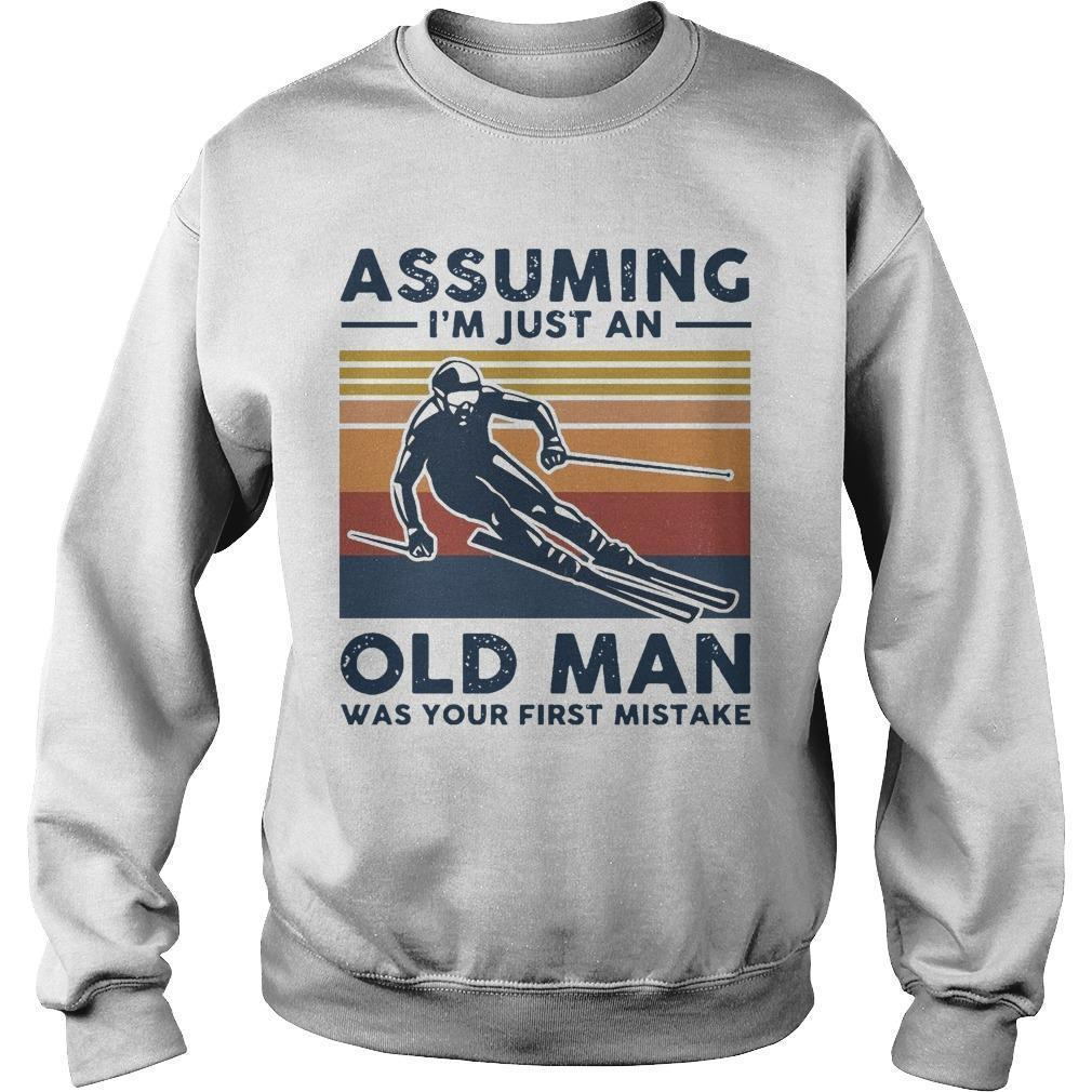 Vintage Skiing Assuming I'm Just An Old Man Was Your First Mistake Sweater