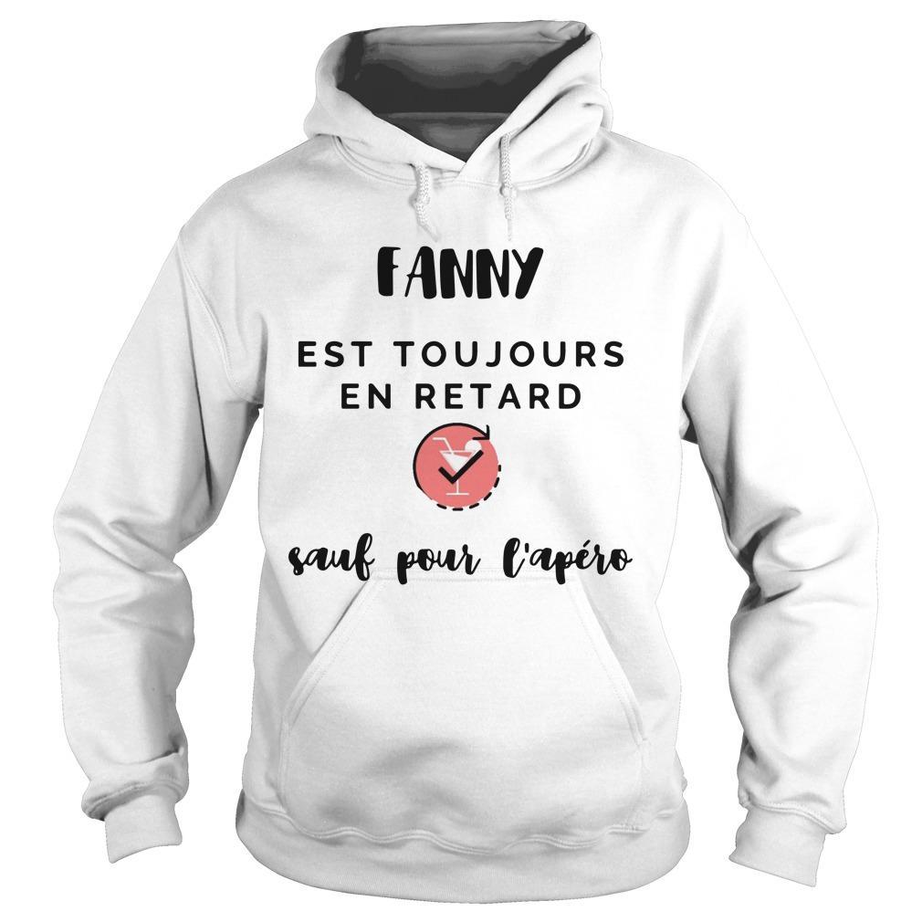 Fanny Est Toujours En Retard Sauf Pour L'apéro Hoodie