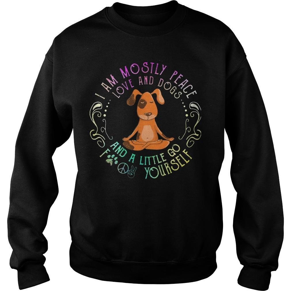 I Am Mostly Peace Love And Dogs And A Little Go Fuck Yourself Sweater