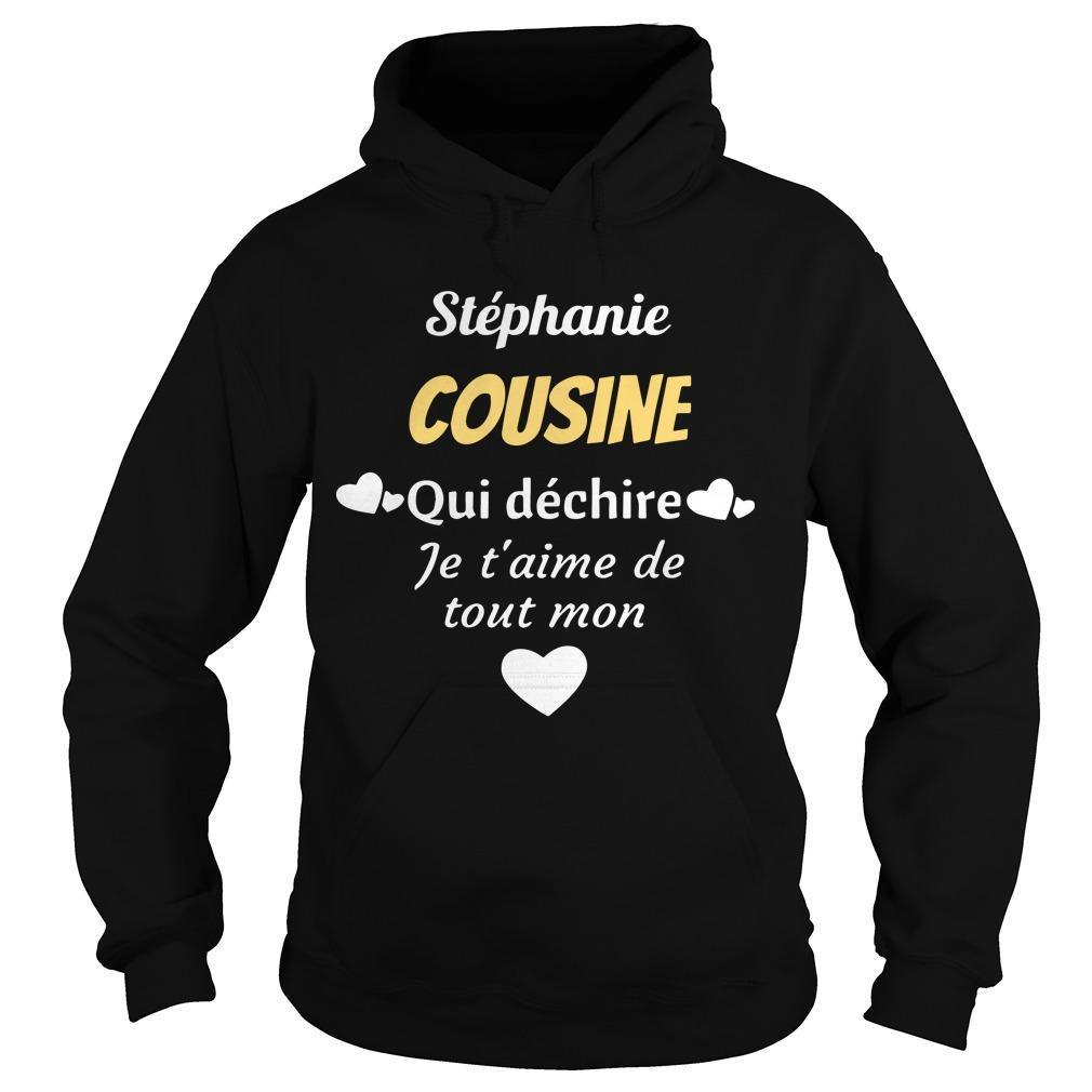 Stéphanie Cousine Qui Déchire Je T'aime De Tout Mon Hoodie
