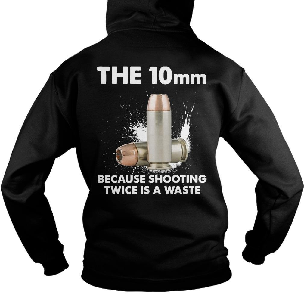 The 10mm Because Shooting Twice Is A Waste Hoodie