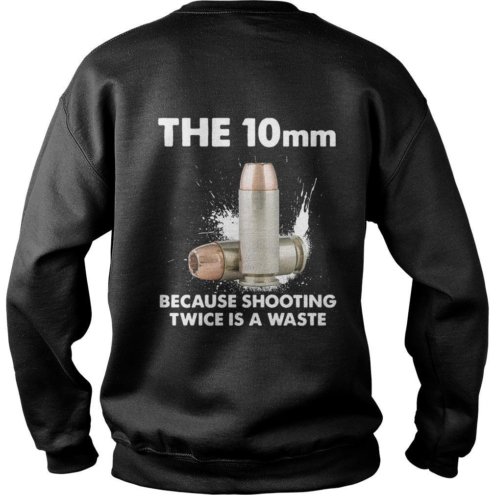 The 10mm Because Shooting Twice Is A Waste Sweater