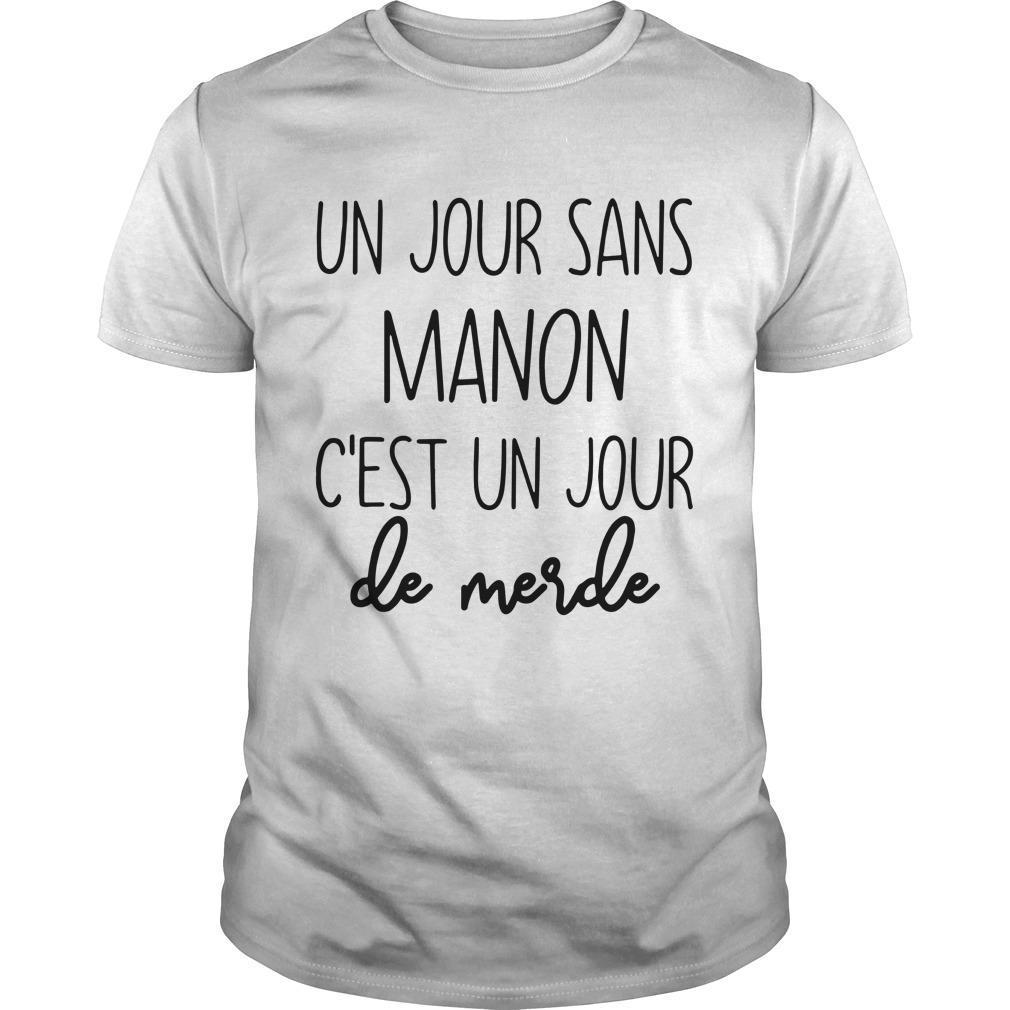 Un Jour Sans Manon C'est Un Jour De Merde Shirt